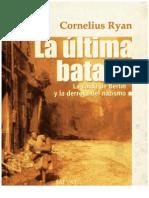 Cornelius Ryan - La Última Batalla. La caída de Berlín y la derrota del Nazismo