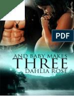 And Baby Makes Three - Dahlia Rose