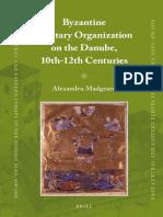 Madgearu, Alexandru - Byzantine Military Organization on the Danube, 10th-12th Centuries