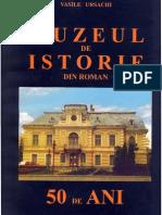 Vasile Ursachi - Muzeul de Istorie din Roman - 50 de ani