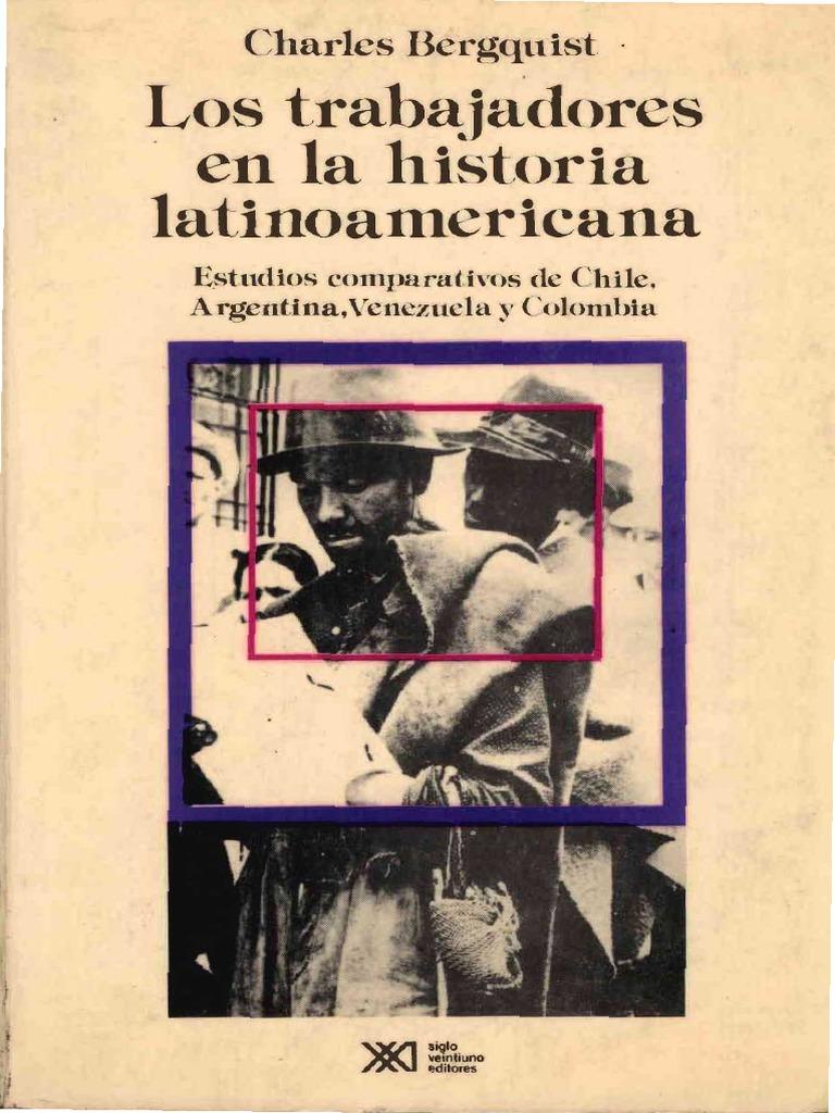 Charles W. Bergquist Los Trabajadores en La Historia Latinoamericana  Estudios Comparativos de Chile ca0fb1c672a