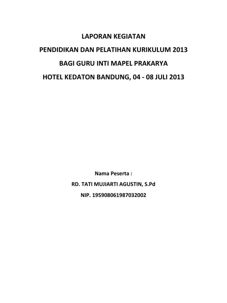 Laporan Kegiatan Pendidikan Dan Pelatihan Kurikulum 2013 Bagi Guru Inti Mapel Prakarya Hotel Kedaton Bandung