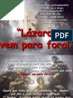 Lázaro, sai para fora