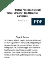 Kuliah ke 7 Strategi –Strategi Penelitian I studi kasus, etnografi dan observasi partisipan