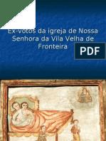Ex-votos da igreja de Nossa Senhora da Vila Velha de Fronteira