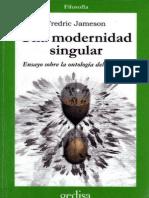 Fredric Jameson- Una Modernidad Singular-Ensayo Sobre La Ontologia Del Presente
