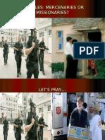 Mercenaries or Missionaries