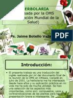 Herbolaria. Revisión de la OMS. Ps. Jaime Botello Valle