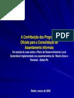 A Contribuição dos Programas Oficiais para a Consolidação deAssentamento InformaisUm estudo de caso sobre o Plano de Desenvolvimento Local Sustentável implementado nos assentamentos do Riacho Doce e Pantanal –Belém Marcilia Negrão 2