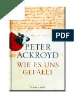 Ackroyd, Peter - Wie es uns gefällt