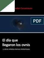 EL DÍA QUE LLEGARON LOS OVNIS Y OTROS RELATOS MENOS MISTERIOSOS de Ricardo Salvador Casanovas