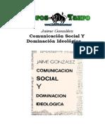 GonzaLez, Jaime - Comunicacion Social Y Dominacion Ideologica