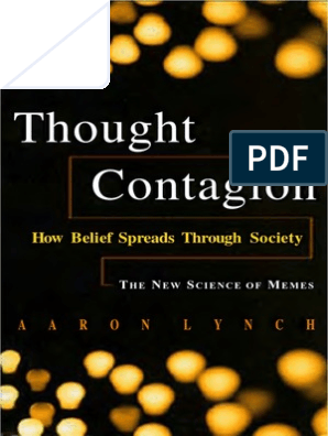 Thought Contagion How Belief Spreads Through Society The New Science Of Memes