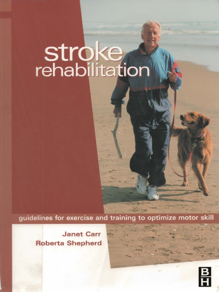 Janet H Carr, Roberta B Shepherd Stroke Rehabilitation  Guidelines For  Exercise And Training To Optimize Motor Skill 2002  Neuroplasticity   Physical