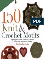 150 Knit and Crochet Motifs. Heather Lodinsky