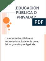 EDUCACIÓN PUBLICA O PRIVADA.ppt