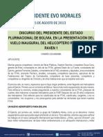 DISCURSO DEL PRESIDENTE DEL ESTADO PLURINACIONAL DE BOLIVIA, EN LA PRESENTACIÓN DEL VUELO INAUGURAL DEL HELICOPTERO ROBISION 4-44 RAVEN 1  15.08.2013