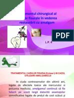 L.P. 4 Tratamentul chirurgical al cariilor fisurale în vederea restaurării cu amalgam.ppt
