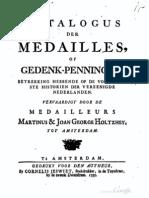 Catalogus der medailles, of gedenk-penningen, betrekking hebbende op de voornaamste historien der Vereenigde Nederlanden, vervaardigt door de medailleurs Martinus & Joan George Holtzhey, tot Amsterdam