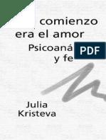 Julia Kristeva - Al Comienzo Era El Amor - Psicoanalisis y Fe