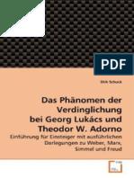 Dirk Schuck-Das Phanomen Der Verdinglichung Bei Georg Lukacs Und Theodor W. Adorno_ Einfuhrung Fur Einsteiger Mit Ausfuhrlichen Darlegungen Zu Weber, Marx, Simmel Und Freud (German Edition) (2010)