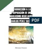 28292930 Perez Soto Carlos Introduccion a La Proposicion de Un Marxismo Hegeliano 2009