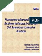 APRESENTAÇÃO - FINANCIAMENTO E EMPREENDIMENTOS DE RECICLAGEM DE RESÍDUOS DA CONSTRUÇÃO CIVIL - APRESENTAÇÃO DO MANUAL DE ORIENTAÇÃO