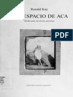 Kay, Ronald - Del Espacio de Aca / Senales para una mirada americana