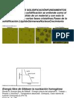 FUNDAMENTOS DE SOLIDIFICACIÓNFUNDAMENTOS SOLIDIFICACIÓNLa solidificación se entiende como el paso de líquido a sólido de un material y con esto la formación de una o varias fases cristalinas