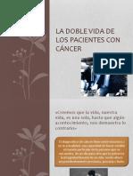 La doble vida de los pacientes con cáncer