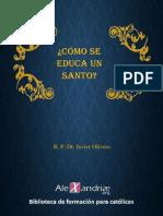 R. P. Dr. Javier Olivera -Como Se Educa Un Santo (J Bosco)