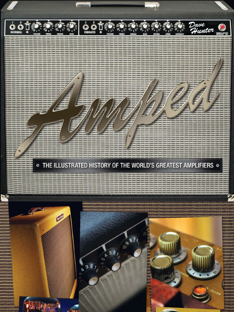 Amped The Illustrated History Of Worlds Greatest Amplifiers 1965 Gibson Es345 Wiring Repair Chicago Fret Works Guitar Music Ebook Vacuum Tube Loudspeaker