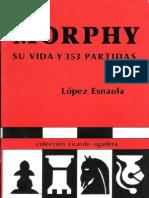 Lopez Esnaola - Morphy, Su Vida y 353 Partidas