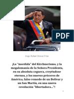 """¡La """"mordida"""" del Kirchnerismo, y la megalomanía de la Sra. Presidenta, creyéndose eternos, y los nuevos próceres de América, falso remedo de un Bolívar y un San Martín, en una nueva revolución """"libertadora""""!"""