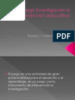 1.-El juego investigación e intervención educativa