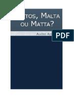 Mattos, Malta Ou Matta