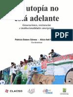 La Utopia no está adelante, generaciones resistencias e institucionalidades emergentes.pdf