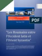 Les Roumains entre l'Occident latin et l'Orient byzantin / Romanii - Intre Orientul Bizantin Si Ocidentul Latin de Acad. Ioan Aurel Pop