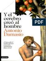 Damasio Antonio - Y El Cerebro Creo Al Hombre