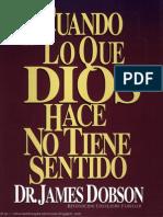 Dr Dobson - Cuando lo que Dios hace no tiene sentido.pdf