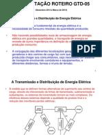 APRESENTAÇÃO ROTEIRO GTD-05.A Transmissão e Distrib. de Energ. Elétrica. ppt.ppt