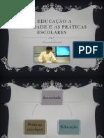 A educação a sociedade e as práticas escolares