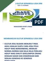 MEMBANGUN KULTUR SEPAKBOLA USIA DINI (GRASSROOTS FOOTBALL CULTURE DEVELOPMENT)