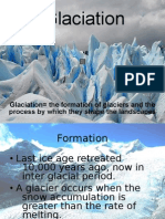 Glaciation= the Formation of Glaciers and the Process by Which