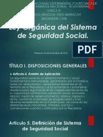 Ley Orgánica del Sistema de Seguridad Social.