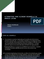 Alternativas Para Alcanzar Desarrollo en America Latina