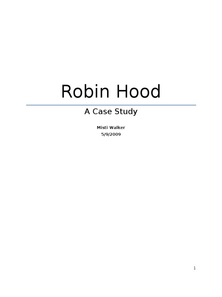 case study- robin hood essay Robin case study 1 what problems does robin hood have what issues need to be addressed in this study, i found, robin hood's main problem was the increasing size of his band initially, he had hoped that strength lay in numbers and the more merry men he had, the better it would be for him to.