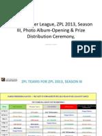 ZPL 2013, Season III, Photo Album