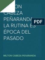 MILTON CABEZA PEÑARANDA – LA RUTINA ES ÉPOCA DEL PASADO