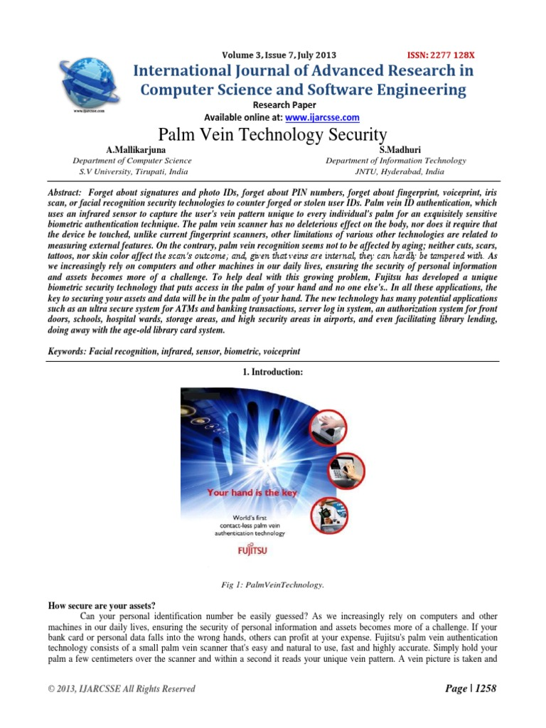 palm vein technology essay This paper presents a review on the palm vein authentication device that uses blood vessel patterns as a personal identifying factor the vein information is hard to duplicate since veins are internal to the human body the palm vein authentication technology offers a high level of accuracy palm.